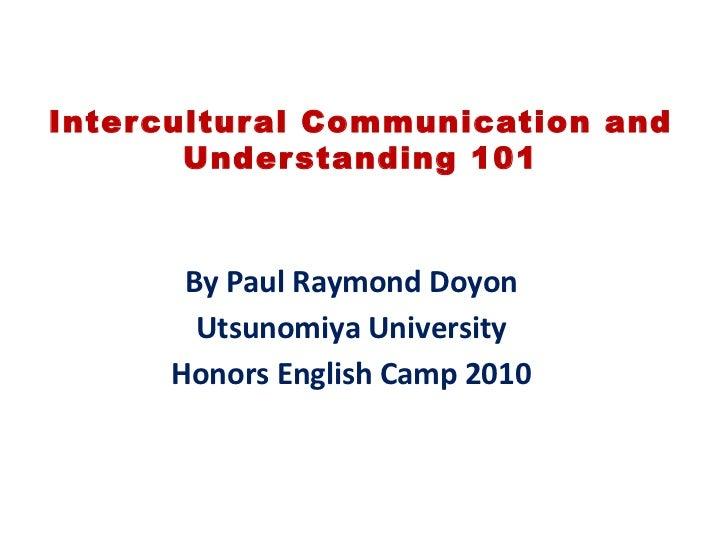Inter cultur al Communication and        Under standing 101       By Paul Raymond Doyon        Utsunomiya University      ...