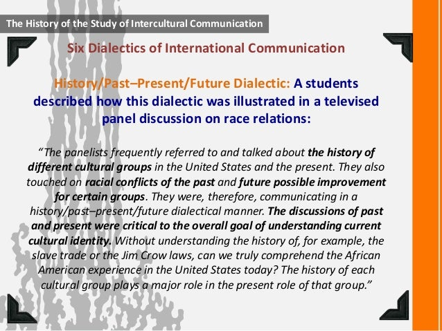 history impacts intercultural communication History impacts intercultural communication • why would it be important to  examine the role of history in intercultural communication when we examine  the.