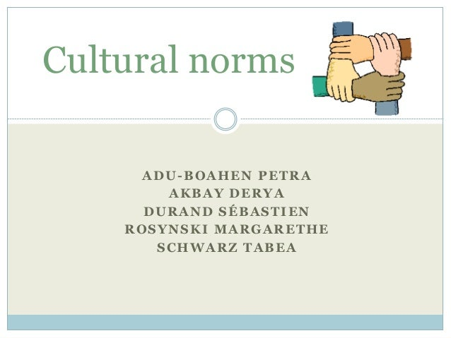 ADU-BOAHEN PETRA AKBAY DERYA DURAND SÉBASTIEN ROSYNSKI MARGARETHE SCHWARZ TABEA Cultural norms