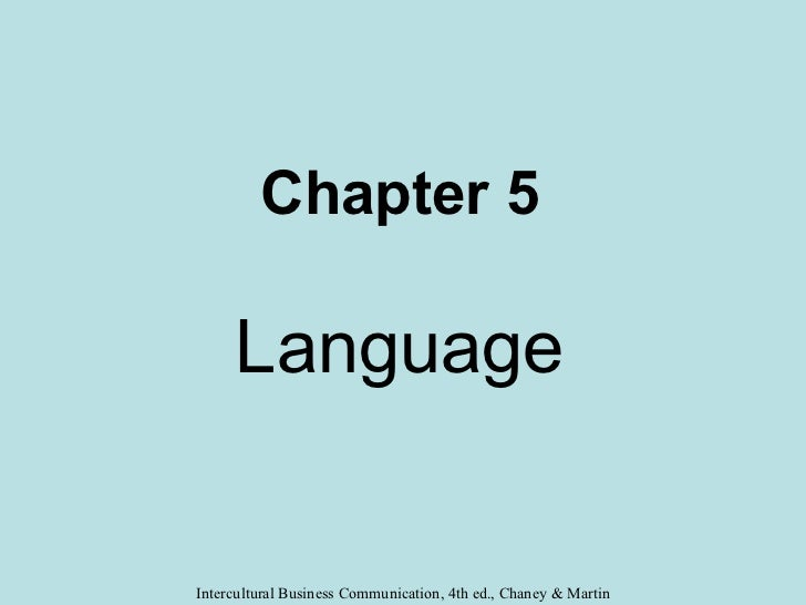 Chapter 5     LanguageIntercultural Business Communication, 4th ed., Chaney & Martin