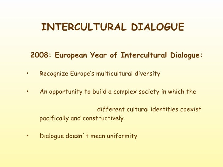 INTERCULTURAL DIALOGUE <ul><li>2008: European Year of Intercultural Dialogue: </li></ul><ul><ul><li>Recognize Europe's mul...