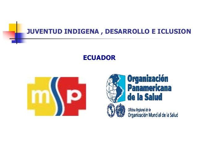 JUVENTUD INDIGENA , DESARROLLO E ICLUSION ECUADOR