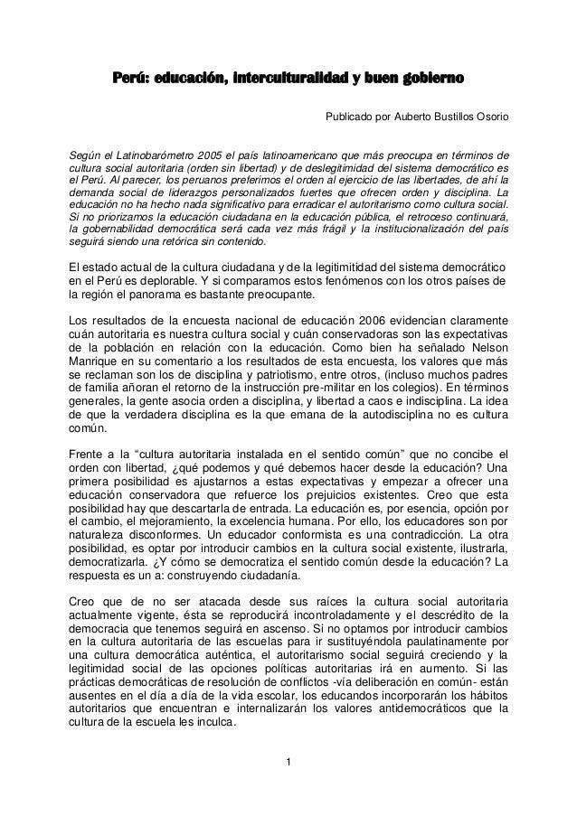 1 Perú: educación, interculturalidad y buen gobierno Publicado por Auberto Bustillos Osorio Según el Latinobarómetro 2005 ...