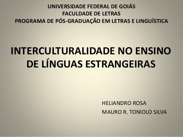 INTERCULTURALIDADE NO ENSINO DE LÍNGUAS ESTRANGEIRAS HELIANDRO ROSA MAURO R. TONIOLO SILVA UNIVERSIDADE FEDERAL DE GOIÁS F...