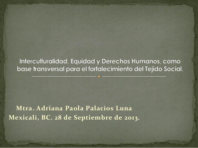 Mtra.  Adriana  Paola  Palacios  Luna   Mexicali,  BC.  28  de  Septiembre  de  2013.