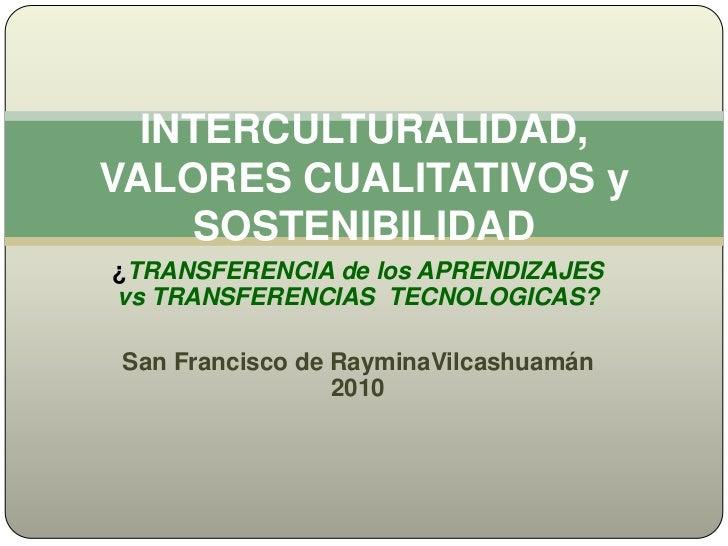 ¿TRANSFERENCIA de los APRENDIZAJES vs TRANSFERENCIAS  TECNOLOGICAS? <br />San Francisco de RayminaVilcashuamán 2010<br />I...
