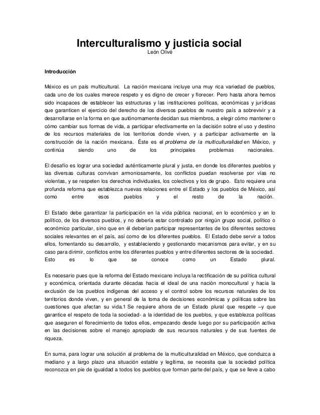 Interculturalismo y justicia socialLeón OlivéIntroducciónMéxico es un país multicultural. La nación mexicana incluye una m...