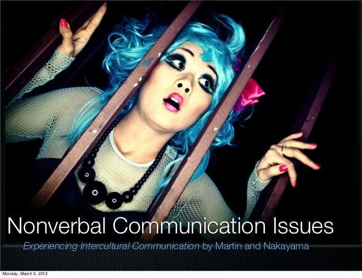 Nonverbal Communication Issues         Experiencing Intercultural Communication by Martin and NakayamaMonday, March 5, 2012