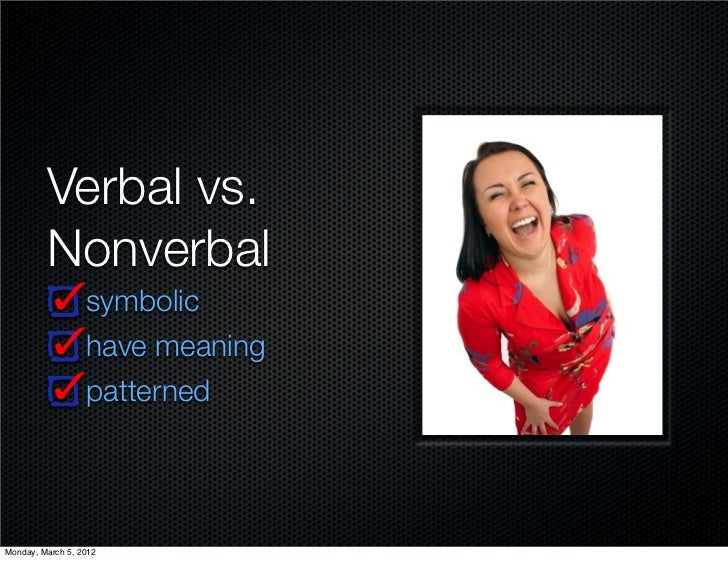 Verbal vs.         Nonverbal                  symbolic                  have meaning                  patternedMonday, Mar...