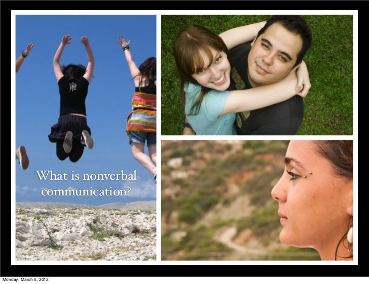 What is nonverbal              communication?Monday, March 5, 2012