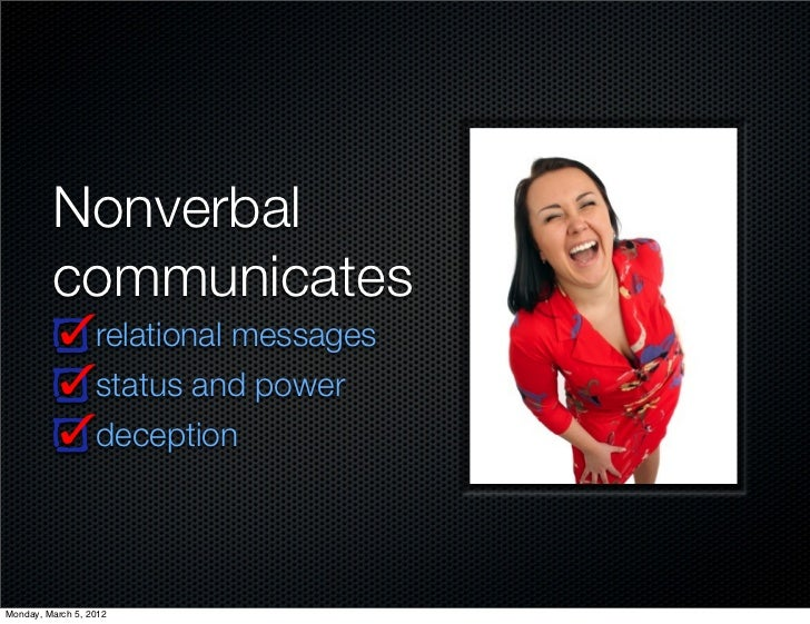 Nonverbal         communicates                  relational messages                  status and power                  dec...