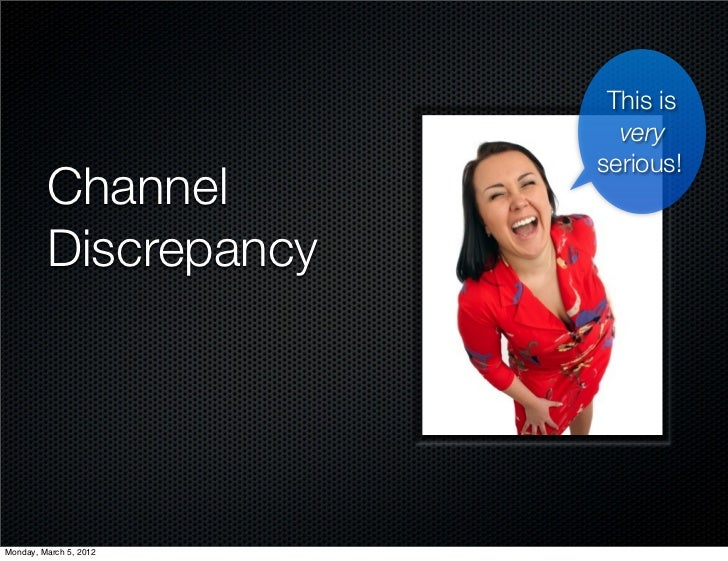 This is                          very                        serious!         Channel         DiscrepancyMonday, March 5, ...
