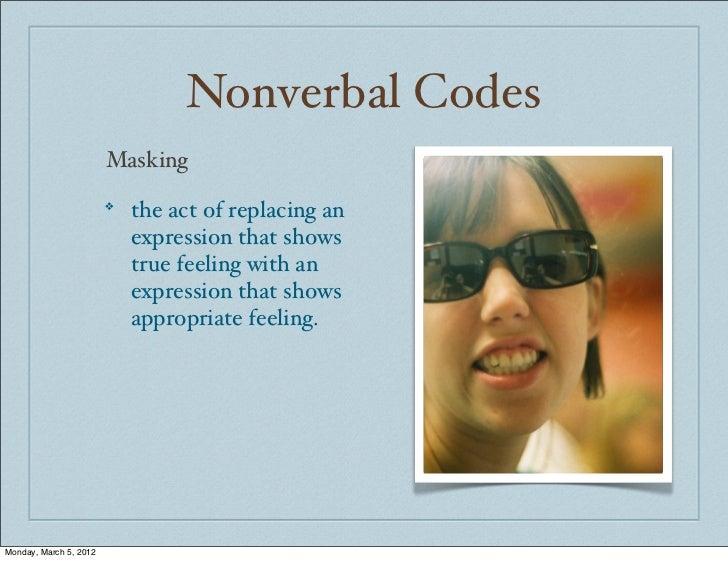 Nonverbal Codes                        Masking                        ❖                            the act of replacing an...