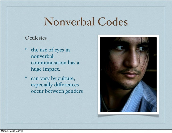 Nonverbal Codes                        Oculesics                        ❖                            the use of eyes in   ...