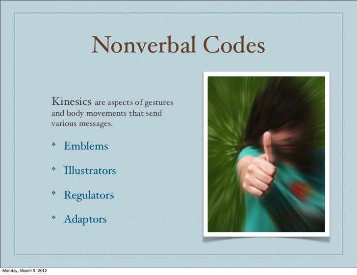 nonverbal communication codes Nonverbal communication has three main aspects: the situation where it takes place,  but non-verbal codes are more used in interpersonal relationships.