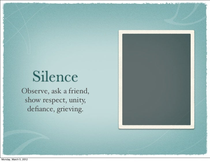 Silence               Observe, ask a friend,                show respect, unity,                 defiance, grieving.Monday,...