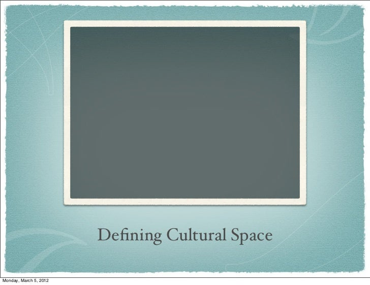 Defining Cultural SpaceMonday, March 5, 2012