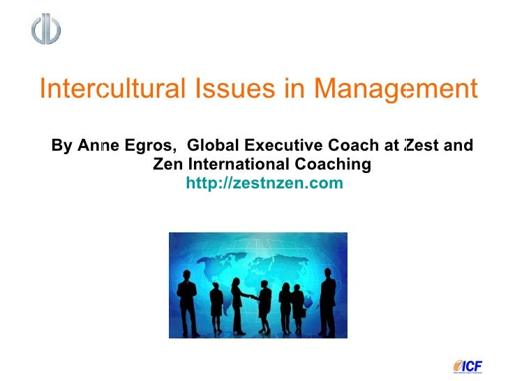 By Anne Egros  Global Executive Coach  Zest & Zen International Coaching   http:// zestnzen.com Intercultural Issues in Ma...