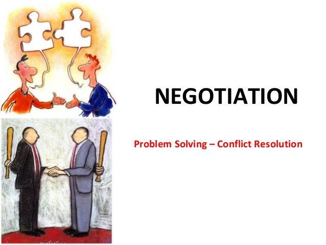 NEGOTIATIONProblem Solving – Conflict Resolution