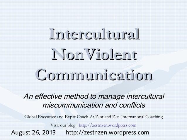 August 26, 2013 http://zestnzen.wordpress.com InterculturalIntercultural NonNonVViolentiolent CommunicationCommunication A...