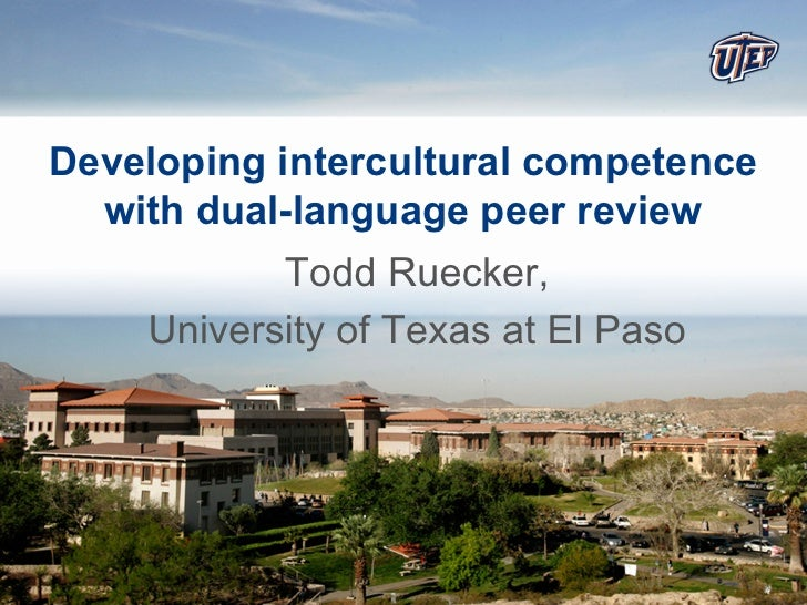 Developing intercultural competence  with dual-language peer review           Todd Ruecker,    University of Texas at El P...