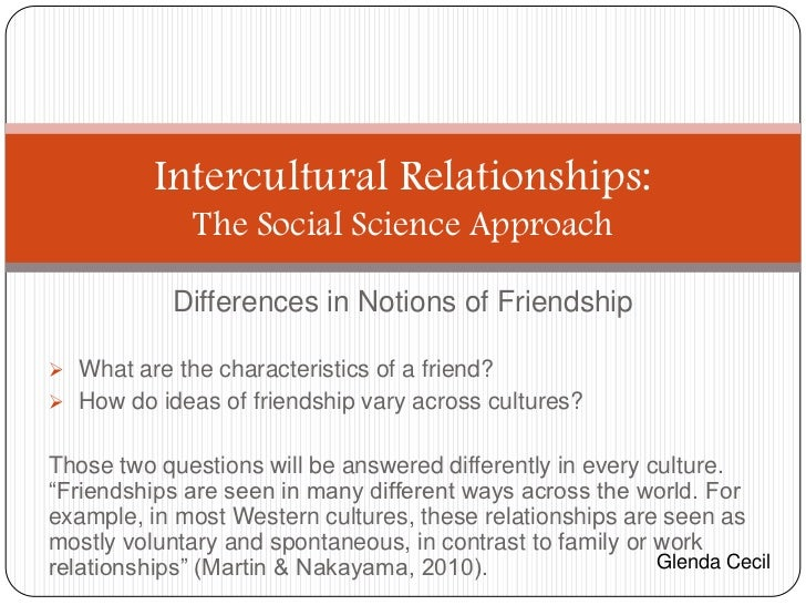 Intercultural Relationships:              The Social Science Approach            Differences in Notions of Friendship Wha...