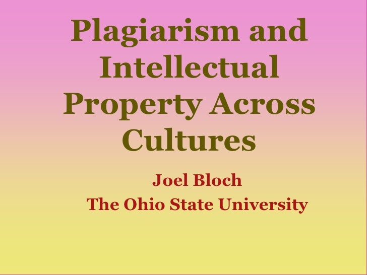 Plagiarism and   Intellectual Property Across    Cultures         Joel Bloch  The Ohio State University