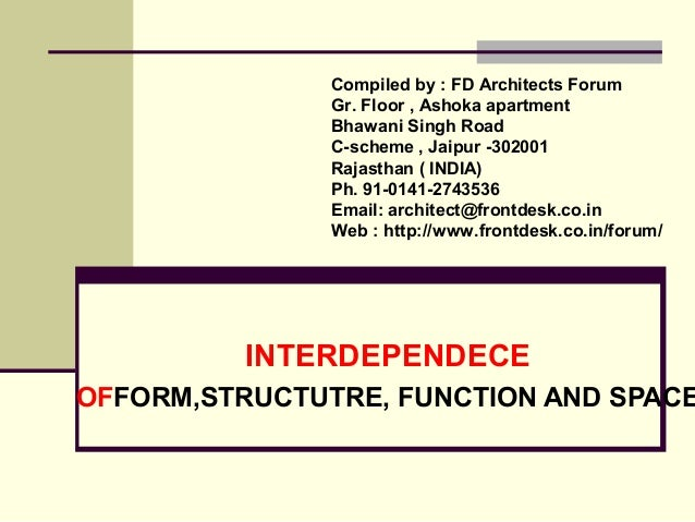 INTERDEPENDECE OFFORM,STRUCTUTRE, FUNCTION AND SPACE Compiled by : FD Architects Forum Gr. Floor , Ashoka apartment Bhawan...