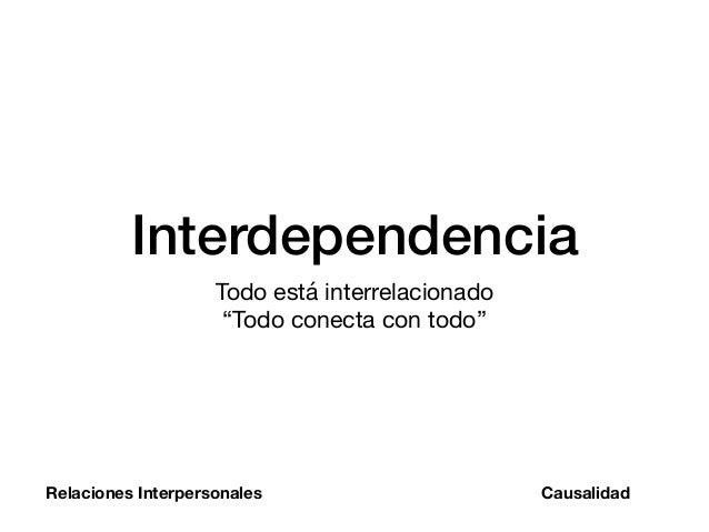 """Interdependencia Todo está interrelacionado  """"Todo conecta con todo"""" Relaciones Interpersonales Causalidad"""
