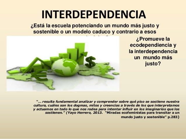 """INTERDEPENDENCIA """"… resulta fundamental analizar y comprender sobre qué piso se sostiene nuestra cultura, cuáles son los d..."""