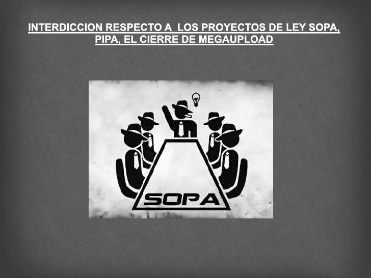  La Ley SOPA (Stop Online Piracy Act) es un proyecto de ley que  extiende las competencias del Departamento de Justicia d...