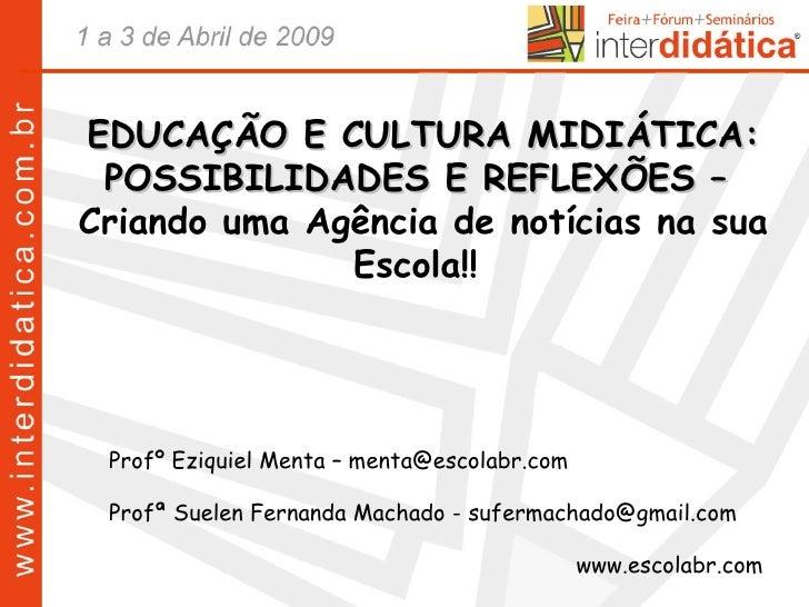 EDUCAÇÃO E CULTURA MIDIÁTICA: POSSIBILIDADES E REFLEXÕES –  Criando uma Agência de notícias na sua Escola!!  Profº Eziquie...