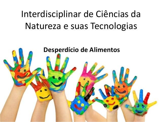 Interdisciplinar de Ciências da Natureza e suas Tecnologias Desperdício de Alimentos
