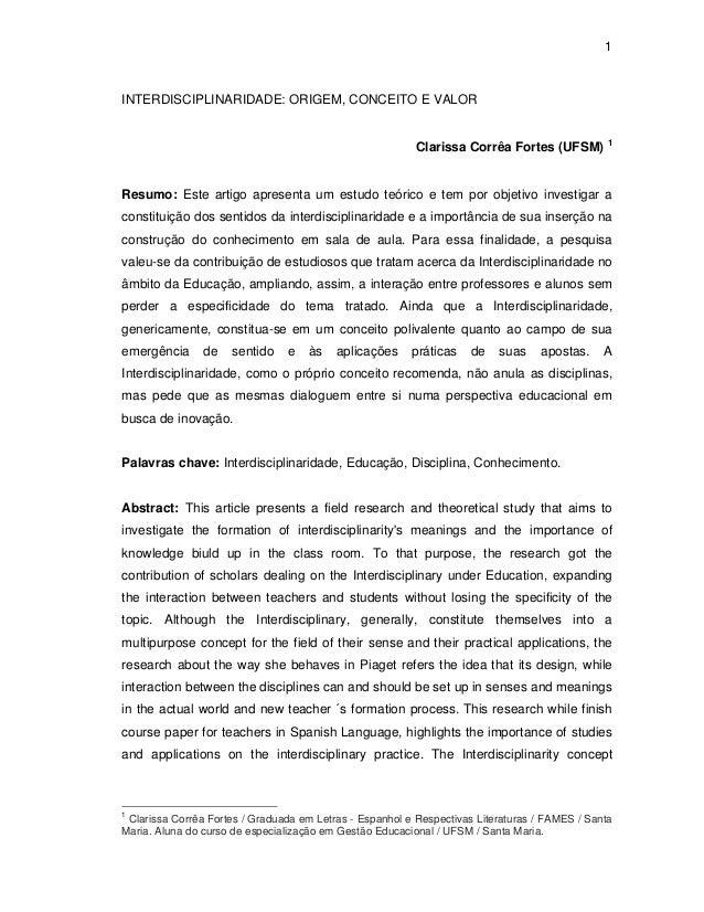 1  INTERDISCIPLINARIDADE: ORIGEM, CONCEITO E VALOR Clarissa Corrêa Fortes (UFSM) 1 Resumo: Este artigo apresenta um estudo...