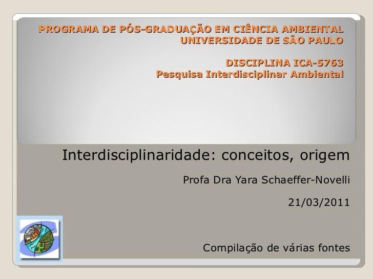 PROGRAMA DE PÓS-GRADUAÇÃO EM CIÊNCIA AMBIENTAL UNIVERSIDADE DE SÃO PAULO DISCIPLINA ICA-5763 Pesquisa Interdisciplinar Amb...