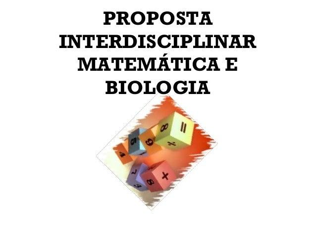 PROPOSTA INTERDISCIPLINAR MATEMÁTICA E BIOLOGIA