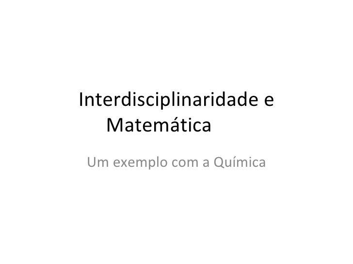 Interdisciplinaridade e Matemática Um exemplo com a Química