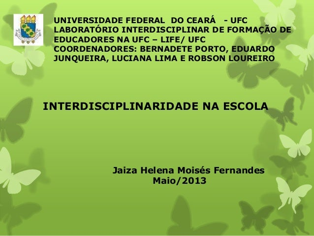UNIVERSIDADE FEDERAL DO CEARÁ - UFC LABORATÓRIO INTERDISCIPLINAR DE FORMAÇÃO DE EDUCADORES NA UFC – LIFE/ UFC COORDENADORE...