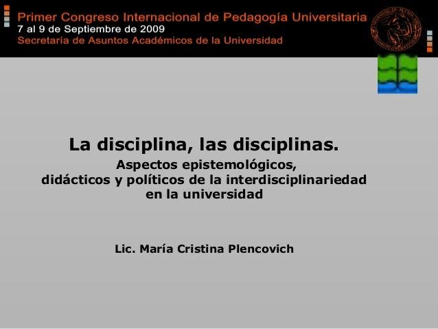 La disciplina, las disciplinas. Aspectos epistemológicos, didácticos y políticos de la interdisciplinariedad en la univers...