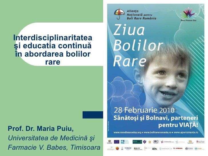 Prof. Dr. Maria Puiu, Universitatea de Medici nă şi  Farmacie V. Babes, Timisoara Interdisciplinaritate a   şi educatia co...
