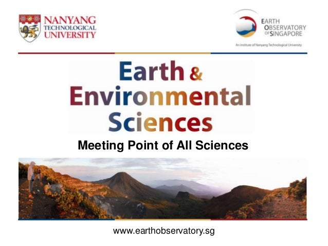Meeting Point of All Sciences      www.earthobservatory.sg