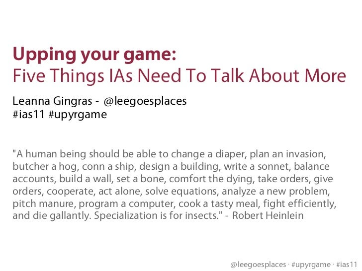 "Upping your game: Five Things IAs Need To Talk About MoreLeanna Gingras - @leegoesplaces#ias11 #upyrgame""A human being sho..."