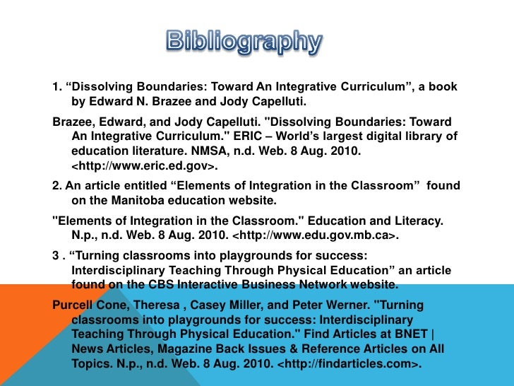"Bibliography<br />1. ""Dissolving Boundaries: Toward An Integrative Curriculum"", a book by Edward N. Brazee and Jody Capell..."