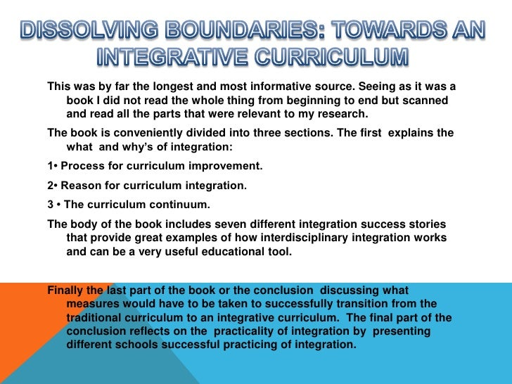 DISSOLVING BOUNDARIES: TOWARDS AN INTEGRATIVE CURRICULUM<br />This was by far the longest and most informative source. See...