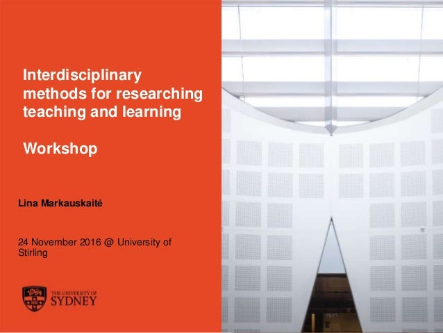 The University of Sydney Page 1 Interdisciplinary methods for researching teaching and learning Workshop Lina Markauskaitė...