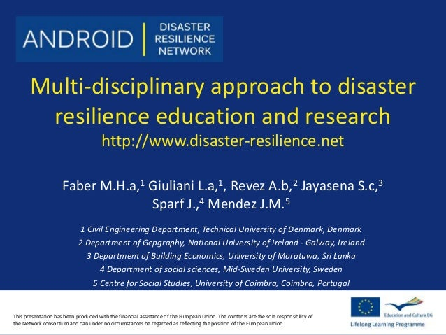 Multi-disciplinary approach to disaster  resilience education and research  http://www.disaster-resilience.net  Faber M.H....