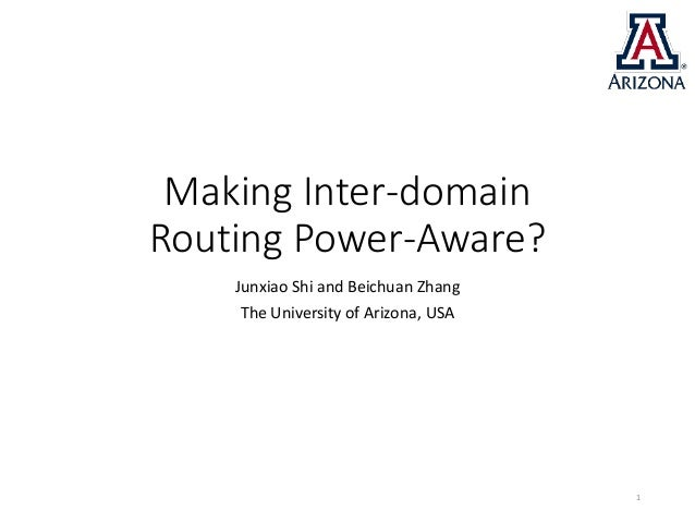 Making Inter-domain Routing Power-Aware? Junxiao Shi and Beichuan Zhang The University of Arizona, USA 1