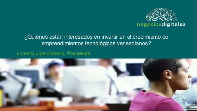 ¿Quiénes están interesados en invertir en el crecimiento de emprendimientos tecnológicos venezolanos? Lorenzo Lara Carrero...