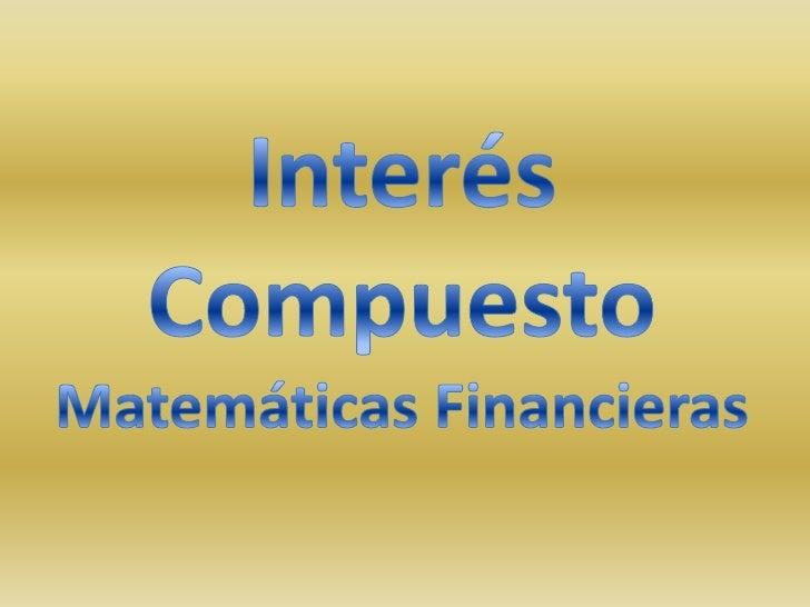 Interés Compuesto<br />Matemáticas Financieras<br />