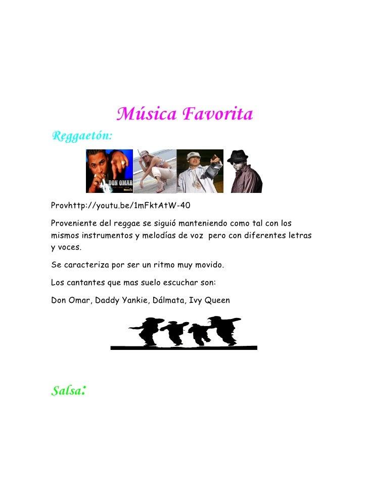 Música FavoritaReggaetón:Provhttp://youtu.be/1mFktAtW-40Proveniente del reggae se siguió manteniendo como tal con losmismo...